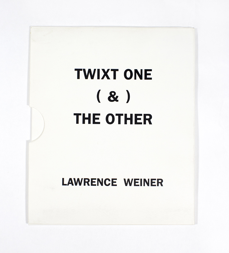Twixt One (&) The Other. Lawrence Weiner.