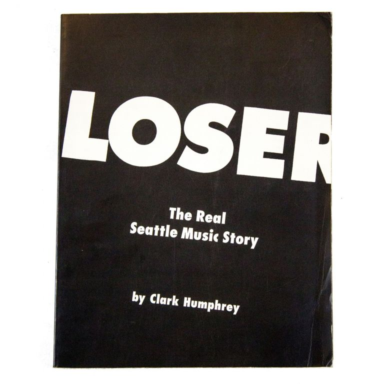 Loser: The Real Seattle Music Story. Clark Humphrey.