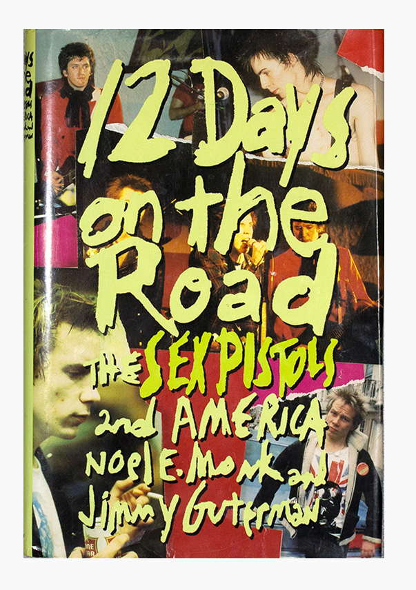 12 Days on the Road: The Sex Pistols and America. Noel E. Mond, Jimmy Guterman.