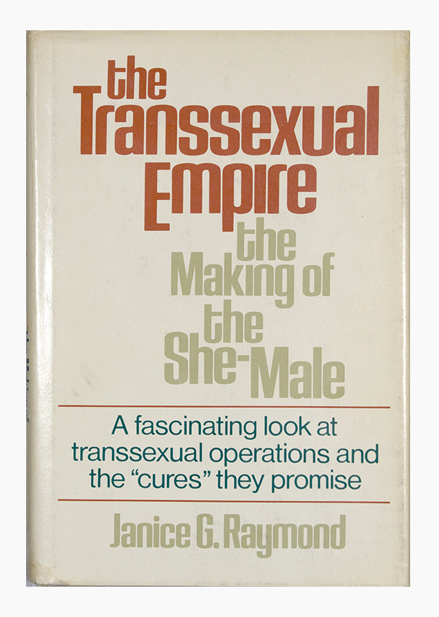 The Transsexual Empire: The Making of the She-Male. Janice G. Raymond.