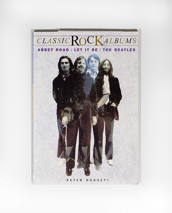 Abbey Road/Let It Be : The Beatles (Classic Rock Albums Series). Peter Doggett.