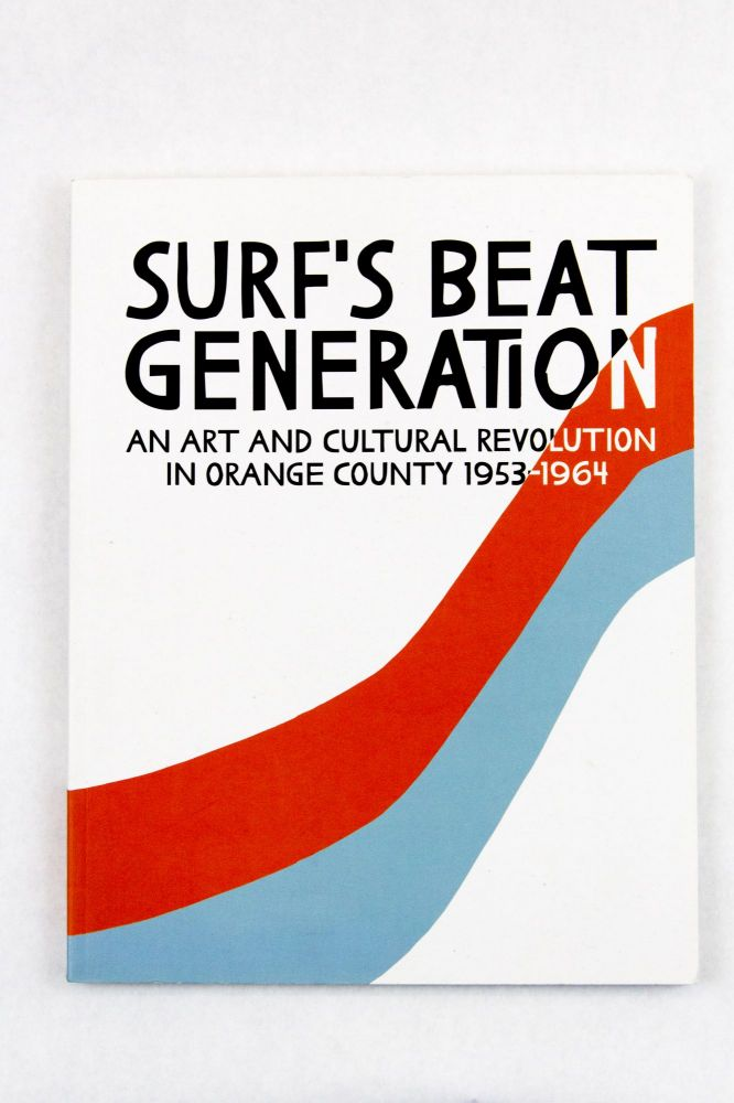 Surf's Beat Generation: An Art and Cultural Revolution in Orange County 1953-1964. ed Mike McGee.