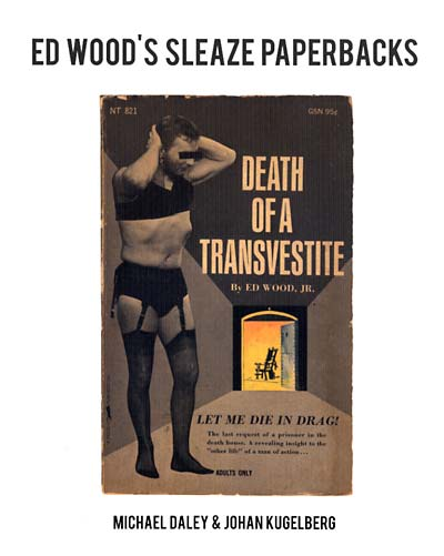 Ed Wood's Sleaze Paperbacks. BOO-HOORAY/Michael Daley, Johan Kugelberg.