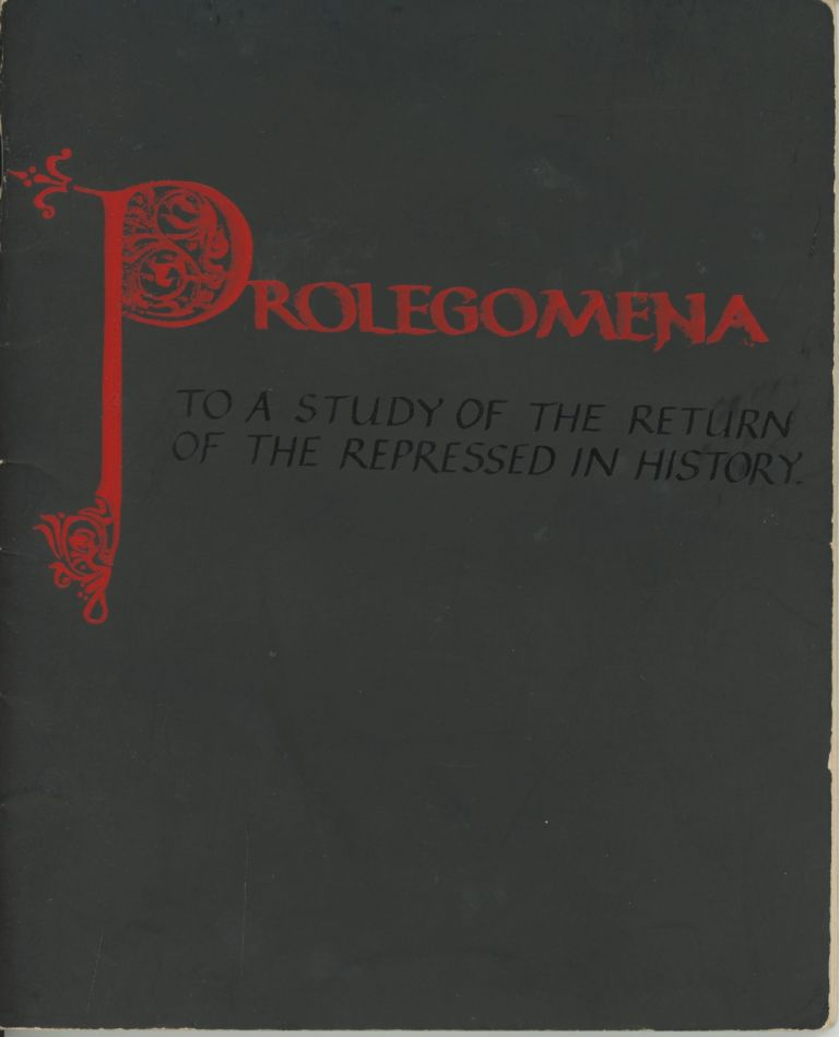 Prolegomena to a Study of the Return of the Repressed in History. Unknown.