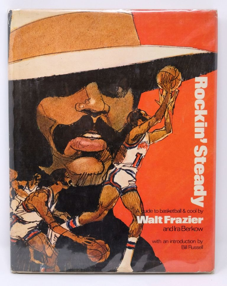 Rockin' Steady: A Guide to Basketball & Cool [signed]. Walt Frazier, Ira Berkow.