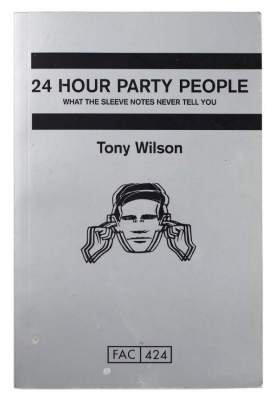 24 Hour Party People: What the Sleeve Notes Never Tell You. FAC 424. Tony Wilson.