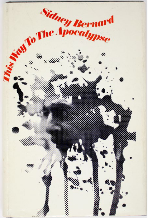 This Way to the Apocalypse: The 60's [signed and inscribed]. Sidney Bernard.
