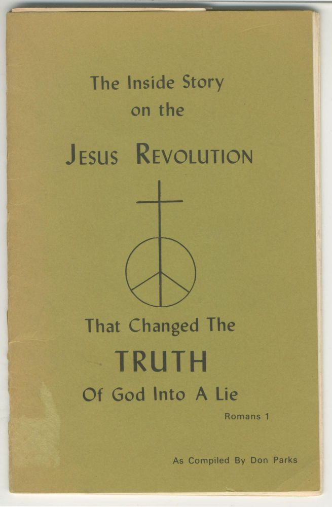 The Inside Story on the Jesus Revolution That Changed the Truth of God Into A Lie. Don Parks.