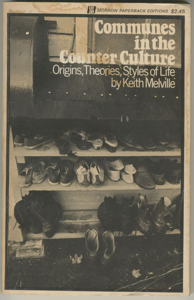 Communes in the Counter Culture: Origins, Theories, Styles of Life. Keith Melville.