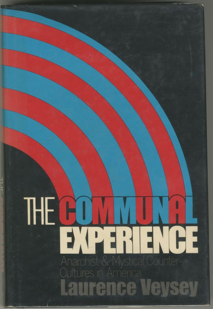 The Communal Experience: Anarchist & Mystical Counter-Cultures in America. Laurence Veysey.