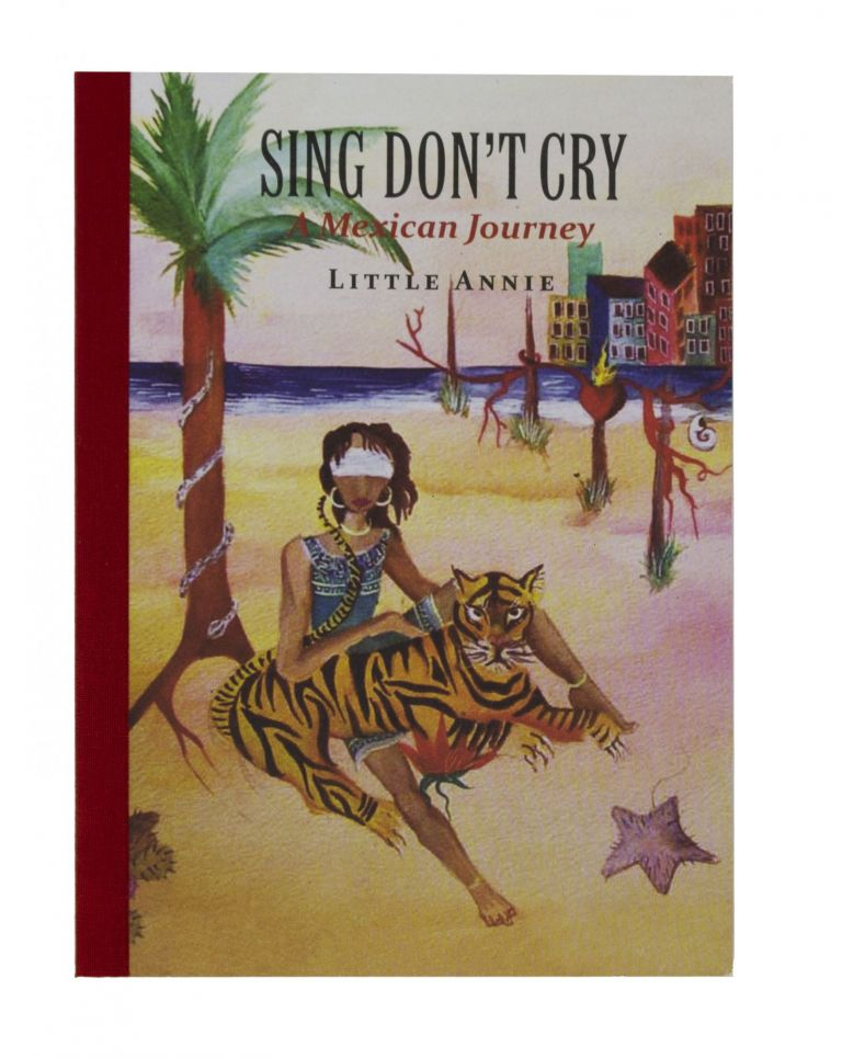 Sing Don't Cry: A Mexican Journey. Little Annie.