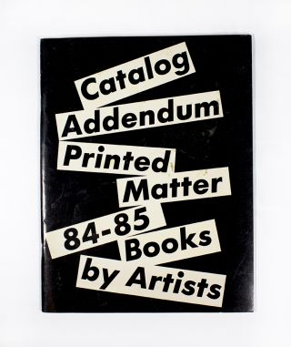 Printed Matter Catalog Addendum '84-'85 Books By Artists. Printed Matter