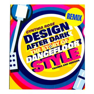Design After Dark: The Story of Dancefloor Style. Cynthia Rose