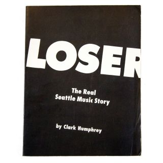 Loser: The Real Seattle Music Story. Clark Humphrey