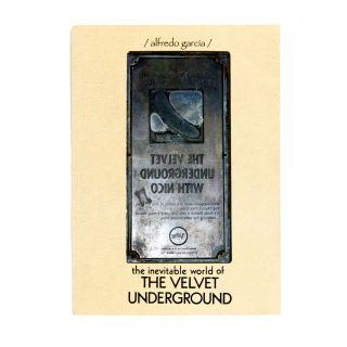 The Inevitable World of the Velvet Underground. Alfredo Garcia