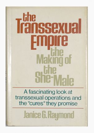 The Transsexual Empire: The Making of the She-Male. Janice G. Raymond