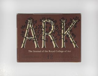 Ark: The Journal of the Royal College of Art Issue #12. ed. Margaret Lockwood, Art ed Patricia Davey