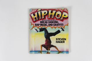 Hip Hop: The Illustrated History of Break Dancing, Rap Music, and Graffiti. Steven Hager