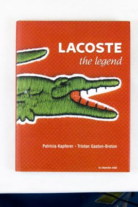 Lacoste: The Legend. Patricia Kapferer, Tristan Gaston-Breton