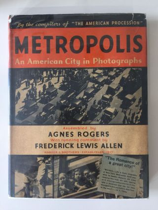 Metropolis: An American City in Photographs. Agnes Rogers, Frederick Lewis Allen