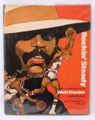 Rockin' Steady: A Guide to Basketball & Cool [signed]. Walt Frazier, Ira Berkow
