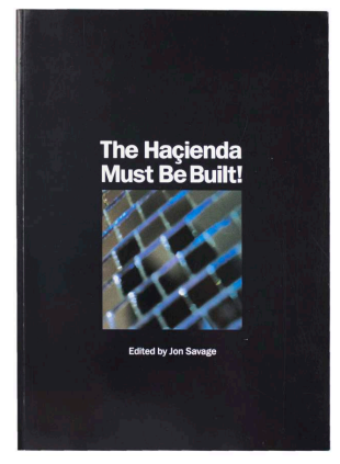 The Haçienda Must Be Built. FAC 351. ed Jon Savage