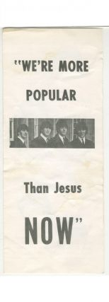 "The Beatles] ""We're More Popular Than Jesus Now"""