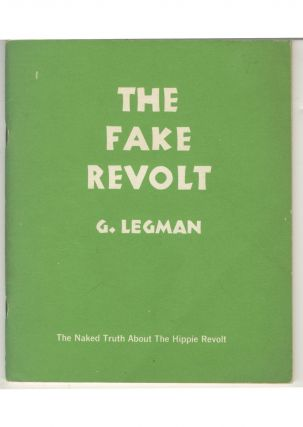 The Fake Revolt: The Naked Truth About The Hippie Revolt. Gershon Legman
