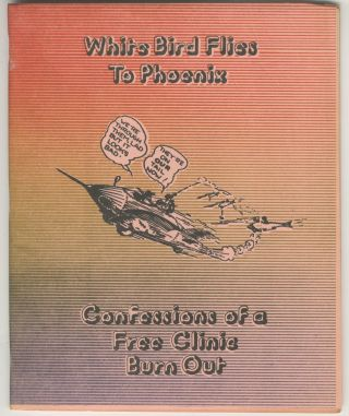 White Bird Flies to Phoenix: Confessions of a Free Clinic Burnout. Ethan Nebelkopf., Peter Craycroft