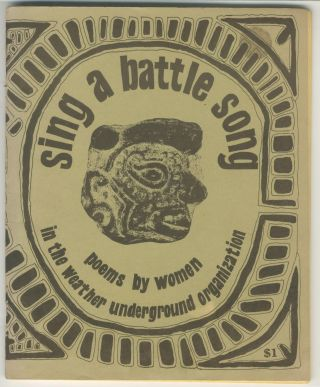 Sing a Battle Song: Poems by Women in the Weather Underground Organization. Bill Ayers Bernadine...
