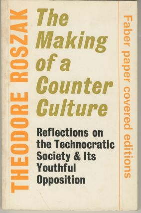 The Making of a Counter Culture: Reflections on the Technocratic Society & Its Youthful...