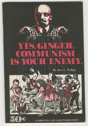 Yes, Ginger, Communism is Your Enemy. Jess L. Pedigo